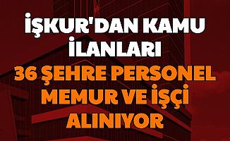 KPSS Şartı Yok... İŞKUR'dan Kamu İlanları: 36 Şehirde Alımlar Başladı