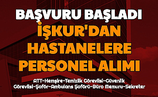 İŞKUR Hastane Personel Alımı Başvuruları Başladı (Sekreter-Şoför-Güvenlik Görevlisi-Ambulans Şoförü-Büro Memuru)
