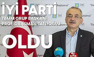 İYİ Parti TBMM Grup Başkanı İsmail Tatlıoğlu Oldu