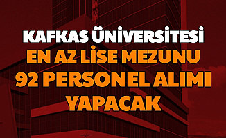 Kars Kafkas Üniversitesi En Az Lise Mezunu Personel Alımı Yapacak: Başvuru İnternetten Başladı