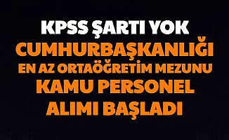 KPSS'siz Başvuru Başladı: Cumhurbaşkanlığı En Az Ortaöğretim Mezunu Kamu Personeli Alımı