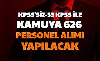 KPSS'siz ve 55 KPSS ile 626 Kamu Personeli Alımı Başvurusu Başladı