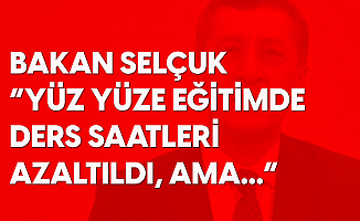 Milli Eğitim Bakanı Ziya Selçuk: Ders Saatleri Azaltıldı Ama...
