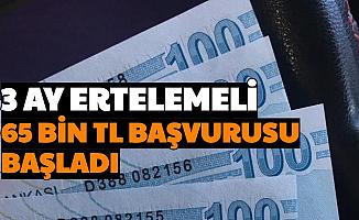 Nakit Paraya İhtiyacı Olanlar: 3 Ay Ertelemeli 65 Bin TL Kredi Kampanyası Başladı