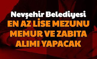 Nevşehir Belediyesi En Az Lise Mezunu Memur Alımı Yapacak (Memur-VHKİ-Zabıta Memuru)