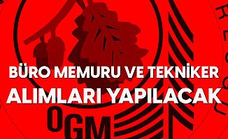 OGM'ye 102 Personel Alımı Yapılacak ( Büro Memuru ve Tekniker Alımları)
