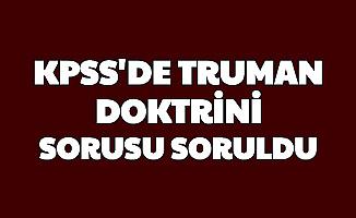 Truman Doktrini Sorusu KPSS'de Soruldu