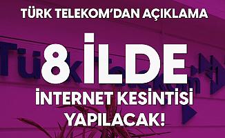 Türk Telekom'dan İnternet Kesintisi Açıklaması: 8 İlde Kesinti Yapılacak