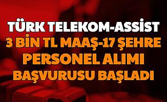 Türk Telekom ve Assist 17 Şehirde 3-4 Bin TL Maaşla Personel Alımı Başladı
