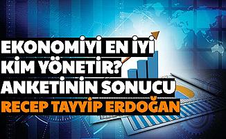 Türkiye Ekonomisini En İyi Kim Yönetir? Anketinin Sonucu: Recep Tayyip Erdoğan