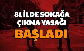81 Şehirde Sokağa Çıkma Yasağı Başladı-İşte Açık Kalacak Yerler ve Muaf Olan Kişiler