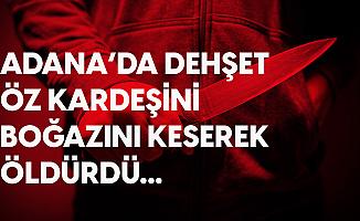 Adana'da Kan Donduran Olay! Kardeşini Boğazından Bıçaklayarak Katletti