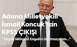 Adana Milletvekili İsmail Koncuk: KPSS Puanı da İşe Yaramıyor Ama...