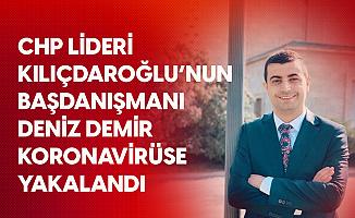 CHP Genel Başkanı Kılıçdaroğlu'nun Başdanışmanı Deniz Demir Koronavirüse Yakalandı