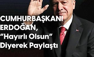 Cumhurbaşkanı Erdoğan, 'Hayırlı Olsun' Diyerek Paylaştı