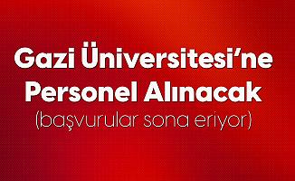 Gazi Üniversitesi'ne Sözleşmeli Personel Alımı Başvuruları Sona Eriyor