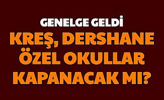 Genelge Geldi: Kreş, Dershaneler, Özel Okullar, Rehabilitasyon Merkezleri Kapatıldı mı?