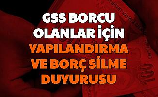 GSS Borcu Olanlar Dikkat: Yapılandırma ve Borç Silme Duyurusu