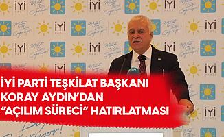 İYİ Parti Teşkilat Başkanı Koray Aydın'dan 'Açılım Süreci' Çıkışı: Görünen O Ki Daha Geniş ve Büyük Boyutlu Olacak