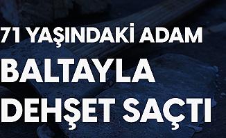 İzmir'de 71 Yaşındaki Şahıs Baltayla Dehşet Saçtı