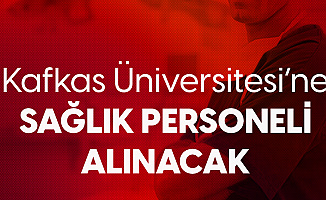 Kafkas Üniversitesi'ne Sağlık Personeli Alınacak - Başvurular 10 Kasım'da Son Buluyor