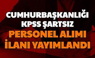 KPSS Şartı Yok: Cumhurbaşkanlığı Personel ve İşçi Alımı İlanı Yayımlandı