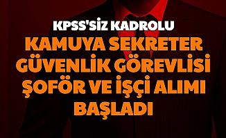 KPSS'siz Kadrolu: Kamuya Sekreter, Güvenlik Görevlisi, Şoför ve İşçi Alımı Başladı