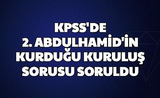 KPSS Sorusu: 2. Abdulhamid'in Kurduğu bakıma muhtaç, yaşlı, engelli insanlara yardım eden kuruluş