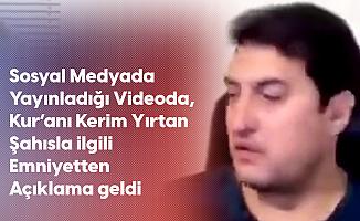 Kur'anı Kerim'i Yırtan İbrahim Atabey İsimli Şahısla İlgili EGM'den Açıklama