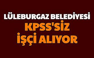 Lüleburgaz Belediyesi İkamet Şartsız KPSS'siz Personel ve İşçi Alımı Yapıyor