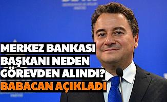Merkez Bankası Başkanı Neden Görevden Alındı? Ali Babacan'dan Açıklama