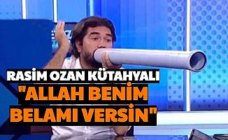 """Rasim Ozan Kütahyalı Kendisine Beddua Etti: """"Allah Benim Belamı Versin"""""""