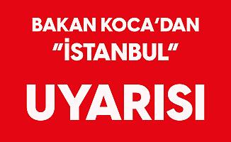 Sağlık Bakanı Fahrettin Koca'dan İstanbul Uyarısı: İstanbul'daysanız , Ayrılmayın...