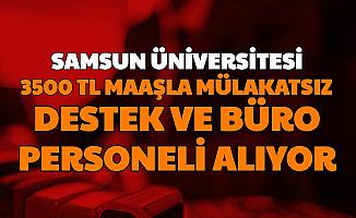 Samsun Üniversitesi Mülakatsız Destek ve Büro Personeli Alımı Yapıyor: 3500 TL Maaş