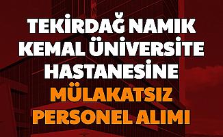 Tekirdağ Namık Kemal Üniversitesi Mülakatsız Sözleşmeli Personel Alımı Yapıyor-En Az Lise