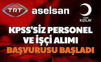 TRT, ASELSAN, Kızılay'a KPSS'siz Personel ve İşçi Alımı-İşte İnternetten İş Başvuru Formu