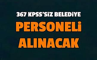3-4 Bin TL Maaşla KPSS'siz 367 Belediye Personeli Alımı İlanı Yayımlandı