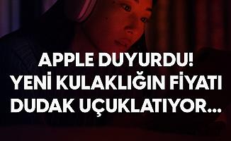 Apple Resmen Duyurdu! Yeni Kulaklığının Fiyatı Dudak Uçuklatıyor