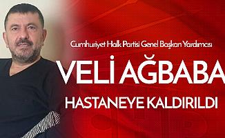 CHP Genel Başkan Yardımcısı Veli Ağbaba Hastaneye Kaldırıldı