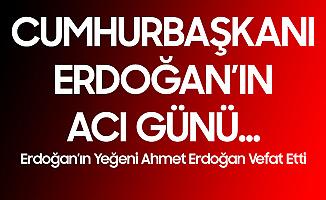 Cumhurbaşkanı Erdoğan'ın Yeğeni Ahmet Erdoğan Vefat Etti