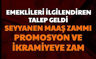 Emekli Maaşlarına Seyyanen Zam, İntibak, Bayram İkramiyesi ve Banka Promosyonuna Zam Talebi