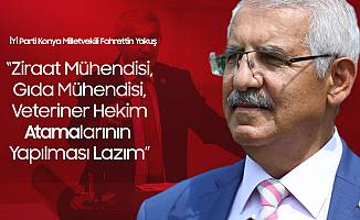 Fahrettin Yokuş: Verimin Artması için Ziraat Mühendisi, Gıda Mühendisi, Veteriner Hekimlerin Atamasının Yapılması Lazım