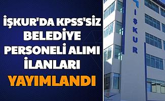 İŞKUR'da KPSS'siz Belediye Personeli ve Memur Alımı İlanları Yayımlandı