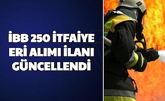 İstanbul Büyükşehir Belediyesi 250 İtfaiye Eri Alımı İlanı Güncellendi