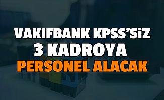 Kamu Bankası Vakıfbank, 3 Kadroya KPSS'siz Personel Alımı Yapıyor: Başvurusu Başladı