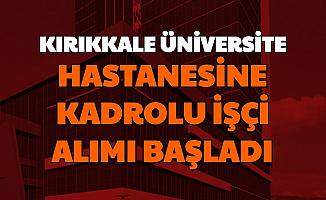 Kırıkkale Üniversite Hastanesine Kadrolu İşçi Alımı İşKUR'dan Başladı
