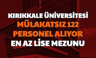 Kırıkkale Üniversitesi Mülakatsız 122 Sözleşmeli Personel Alımı Başvurusu İnternetten Başladı