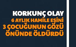 Konya'da Korkunç Olay: 6 Aylık Hamile Eşini 3 Çocuğunun Gözü Önünde Öldürdü