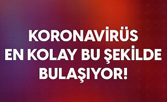 Sağlık Bakanı Fahrettin Koca'dan Uyarı! Koronavirüs En Kolay Bu Şekilde Bulaşıyor