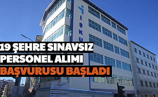 19 Şehirde Sınavsız Personel Alımı: Başvuru Başladı